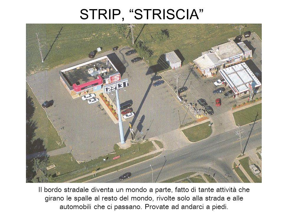 STRIP, STRISCIA Il bordo stradale diventa un mondo a parte, fatto di tante attività che girano le spalle al resto del mondo, rivolte solo alla strada