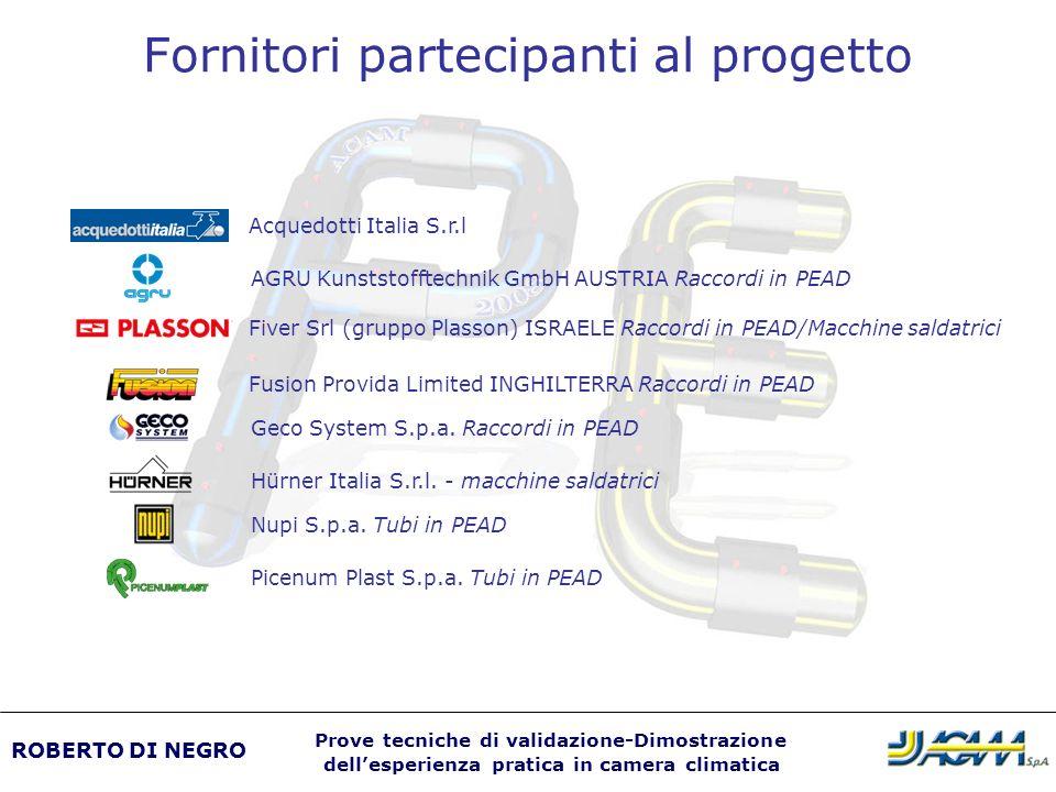 Fornitori partecipanti al progetto AGRU Kunststofftechnik GmbH AUSTRIA Raccordi in PEAD Acquedotti Italia S.r.l Fiver Srl (gruppo Plasson) ISRAELE Rac