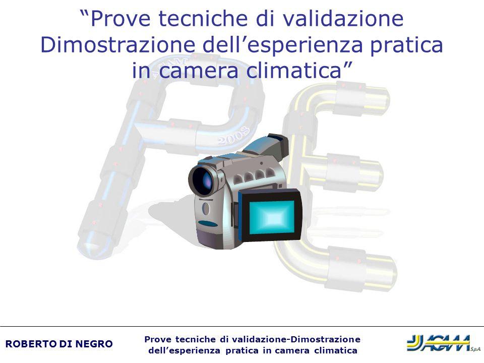 Prove tecniche di validazione Dimostrazione dellesperienza pratica in camera climatica ROBERTO DI NEGRO Prove tecniche di validazione-Dimostrazione de