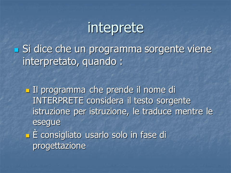 inteprete Si dice che un programma sorgente viene interpretato, quando : Si dice che un programma sorgente viene interpretato, quando : Il programma c
