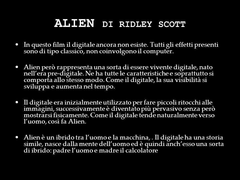 ALIEN DI RIDLEY SCOTT In questo film il digitale ancora non esiste. Tutti gli effetti presenti sono di tipo classico, non coinvolgono il computer. Ali