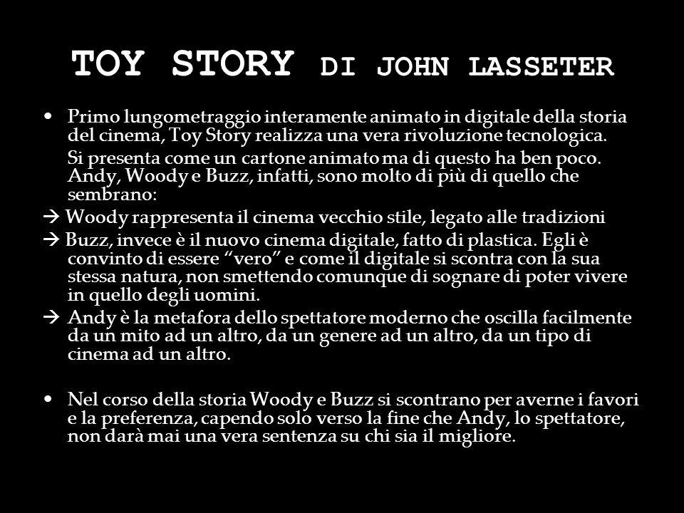 TOY STORY DI JOHN LASSETER Primo lungometraggio interamente animato in digitale della storia del cinema, Toy Story realizza una vera rivoluzione tecno