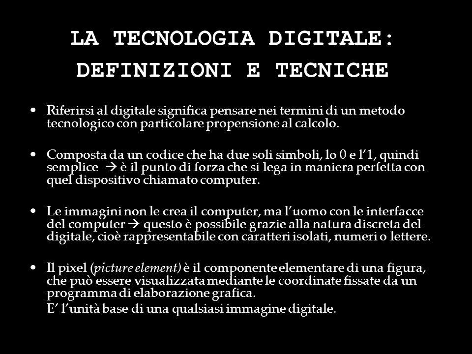 LA TECNOLOGIA DIGITALE: DEFINIZIONI E TECNICHE Riferirsi al digitale significa pensare nei termini di un metodo tecnologico con particolare propension