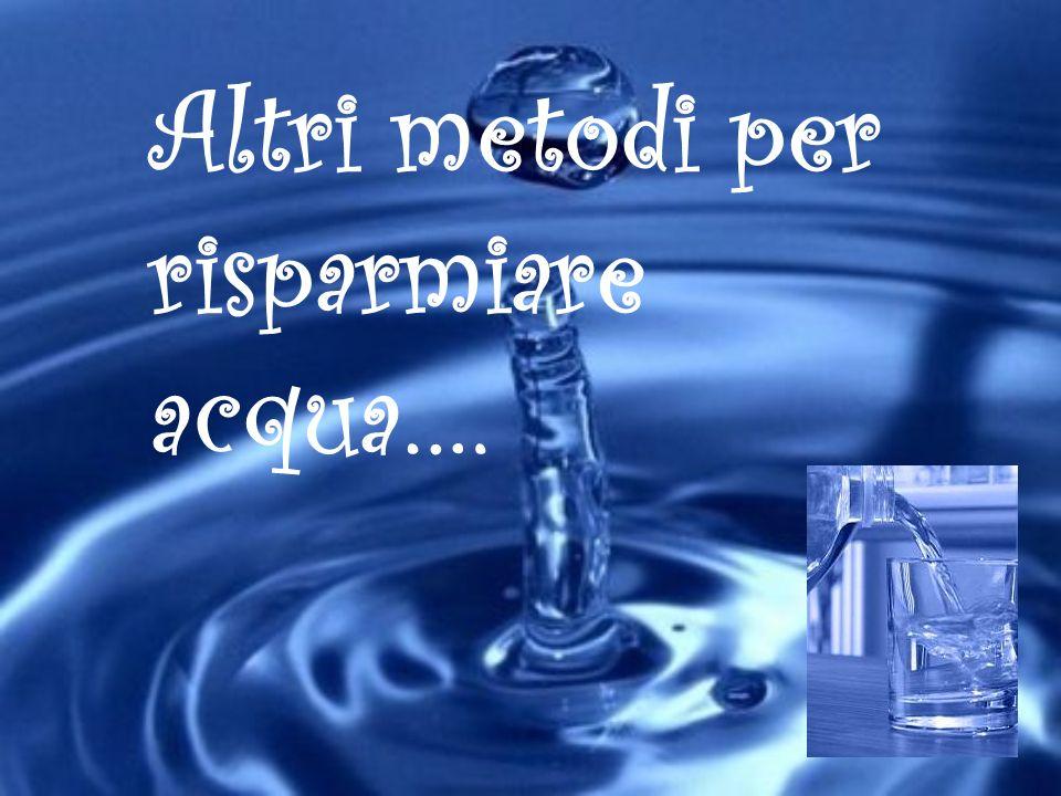Altri metodi per risparmiare acqua….