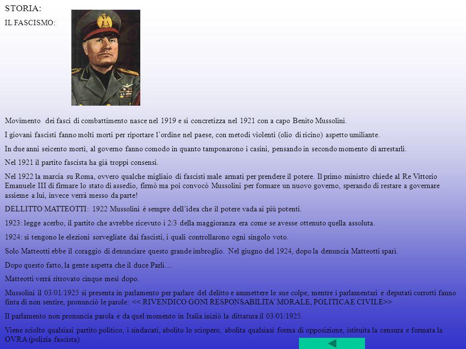 STORIA: IL FASCISMO: Movimento dei fasci di combattimento nasce nel 1919 e si concretizza nel 1921 con a capo Benito Mussolini.