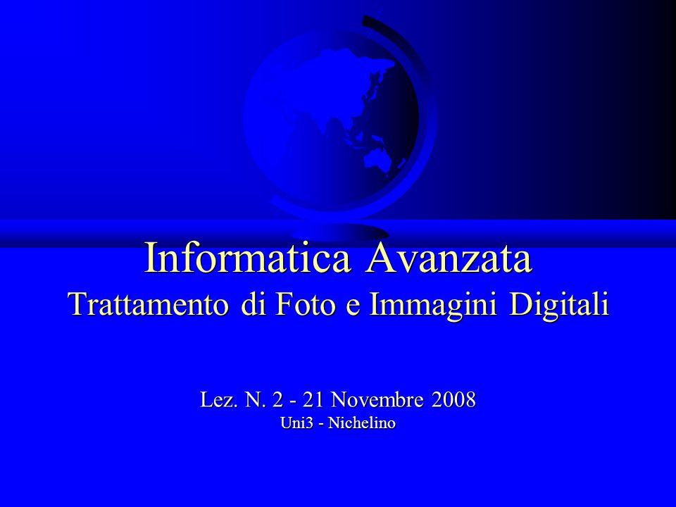 Informatica Avanzata Trattamento di Foto e Immagini Digitali Lez. N. 2 - 21 Novembre 2008 Uni3 - Nichelino Lez. N. 2 - 21 Novembre 2008 Uni3 - Nicheli