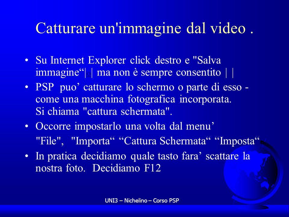 UNI3 – Nichelino – Corso PSP Catturare un'immagine dal video. Su Internet Explorer click destro e