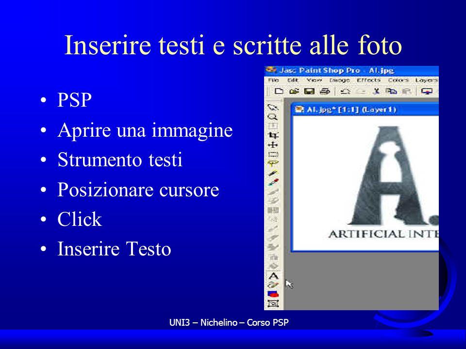 UNI3 – Nichelino – Corso PSP Inserire testi e scritte alle foto PSP Aprire una immagine Strumento testi Posizionare cursore Click Inserire Testo