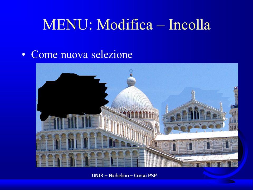 UNI3 – Nichelino – Corso PSP MENU: Modifica – Incolla Come nuova selezione