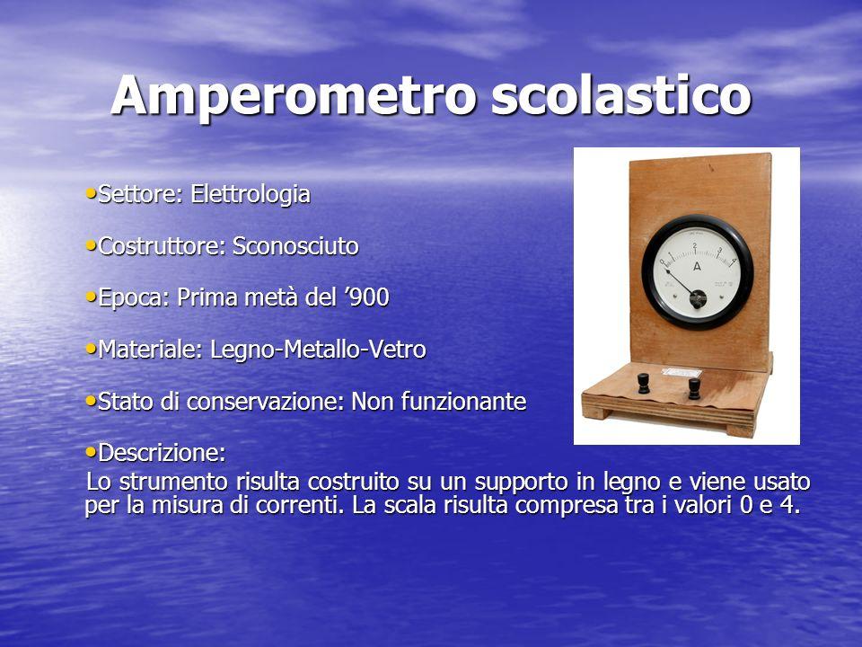 Amperometro scolastico Settore: Elettrologia Settore: Elettrologia Costruttore: Sconosciuto Costruttore: Sconosciuto Epoca: Prima metà del 900 Epoca: