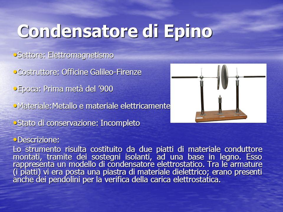Condensatore di Epino Settore: Elettromagnetismo Settore: Elettromagnetismo Costruttore: Officine Galileo-Firenze Costruttore: Officine Galileo-Firenz