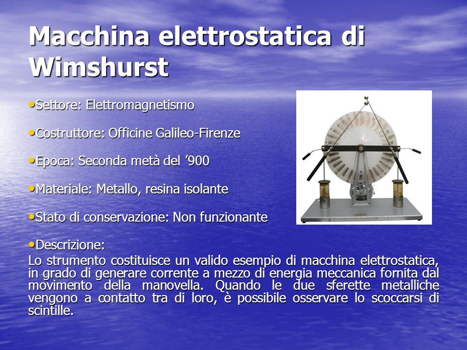 Macchina elettrostatica di Wimshurst Settore: Elettromagnetismo Settore: Elettromagnetismo Costruttore: Officine Galileo-Firenze Costruttore: Officine