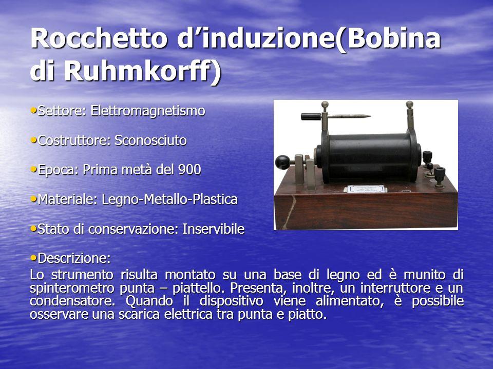 Rocchetto dinduzione(Bobina di Ruhmkorff) Settore: Elettromagnetismo Settore: Elettromagnetismo Costruttore: Sconosciuto Costruttore: Sconosciuto Epoc