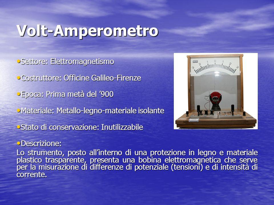 Volt-Amperometro Settore: Elettromagnetismo Settore: Elettromagnetismo Costruttore: Officine Galileo-Firenze Costruttore: Officine Galileo-Firenze Epo