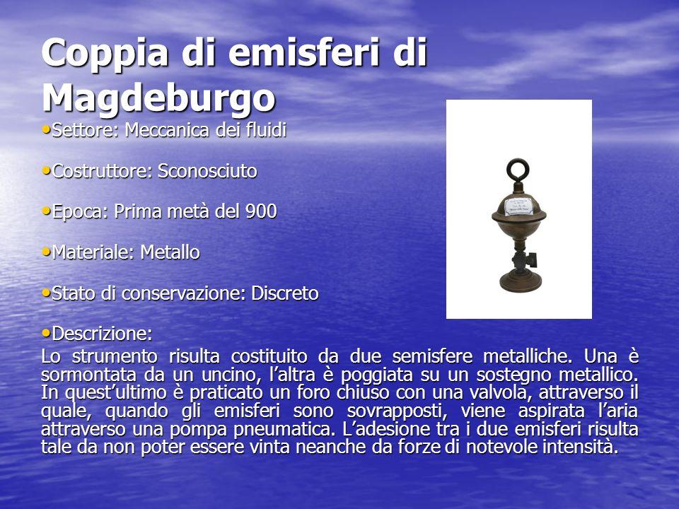 Coppia di emisferi di Magdeburgo Settore: Meccanica dei fluidi Settore: Meccanica dei fluidi Costruttore: Sconosciuto Costruttore: Sconosciuto Epoca: