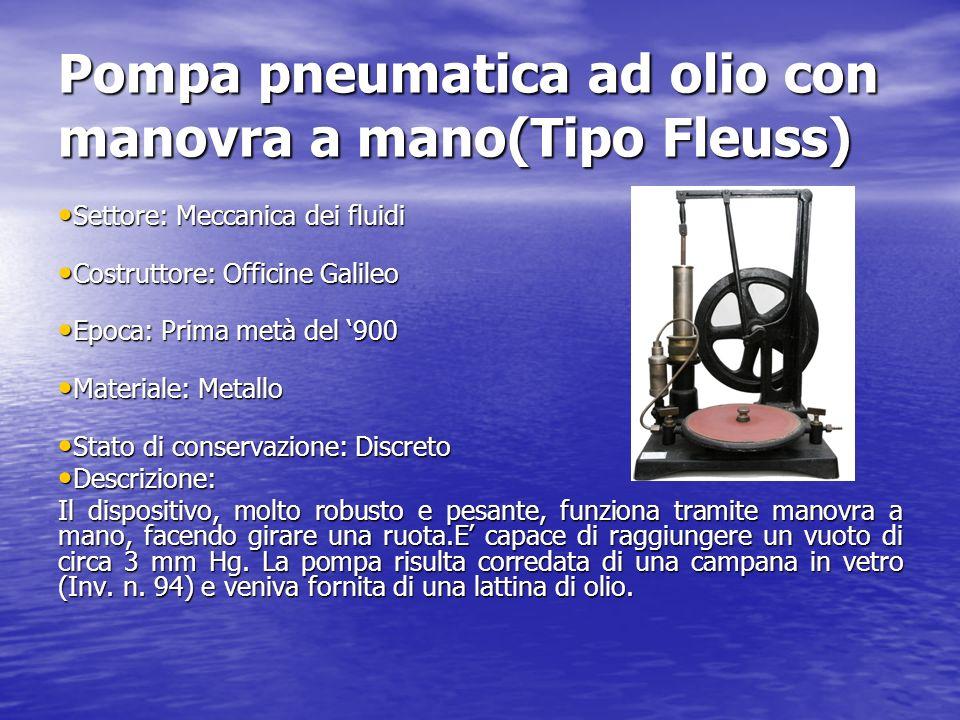 Pompa pneumatica ad olio con manovra a mano(Tipo Fleuss) Settore: Meccanica dei fluidi Settore: Meccanica dei fluidi Costruttore: Officine Galileo Cos