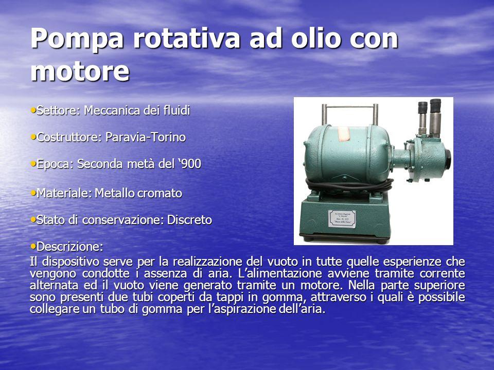 Pompa rotativa ad olio con motore Settore: Meccanica dei fluidi Settore: Meccanica dei fluidi Costruttore: Paravia-Torino Costruttore: Paravia-Torino
