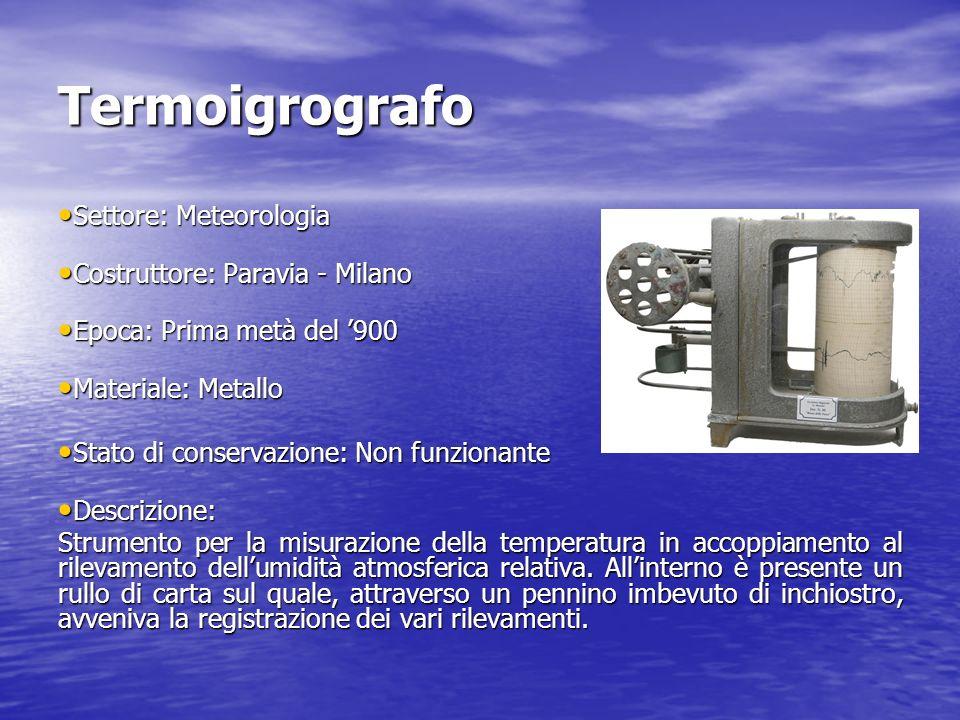 Termoigrografo Settore: Meteorologia Settore: Meteorologia Costruttore: Paravia - Milano Costruttore: Paravia - Milano Epoca: Prima metà del 900 Epoca
