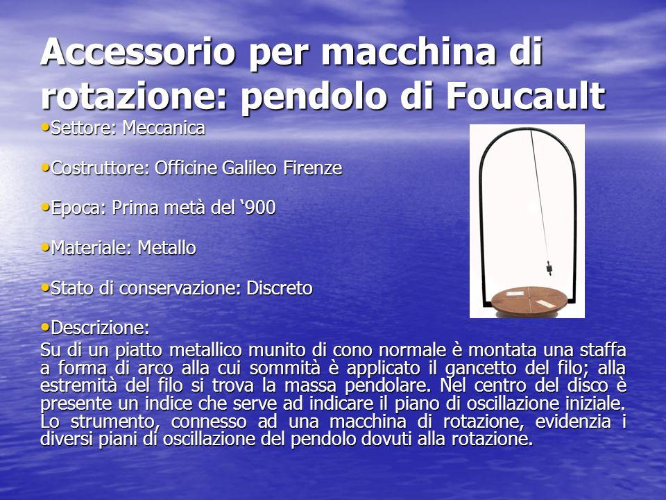 Accessorio per macchina di rotazione: pendolo di Foucault Settore: Meccanica Settore: Meccanica Costruttore: Officine Galileo Firenze Costruttore: Off