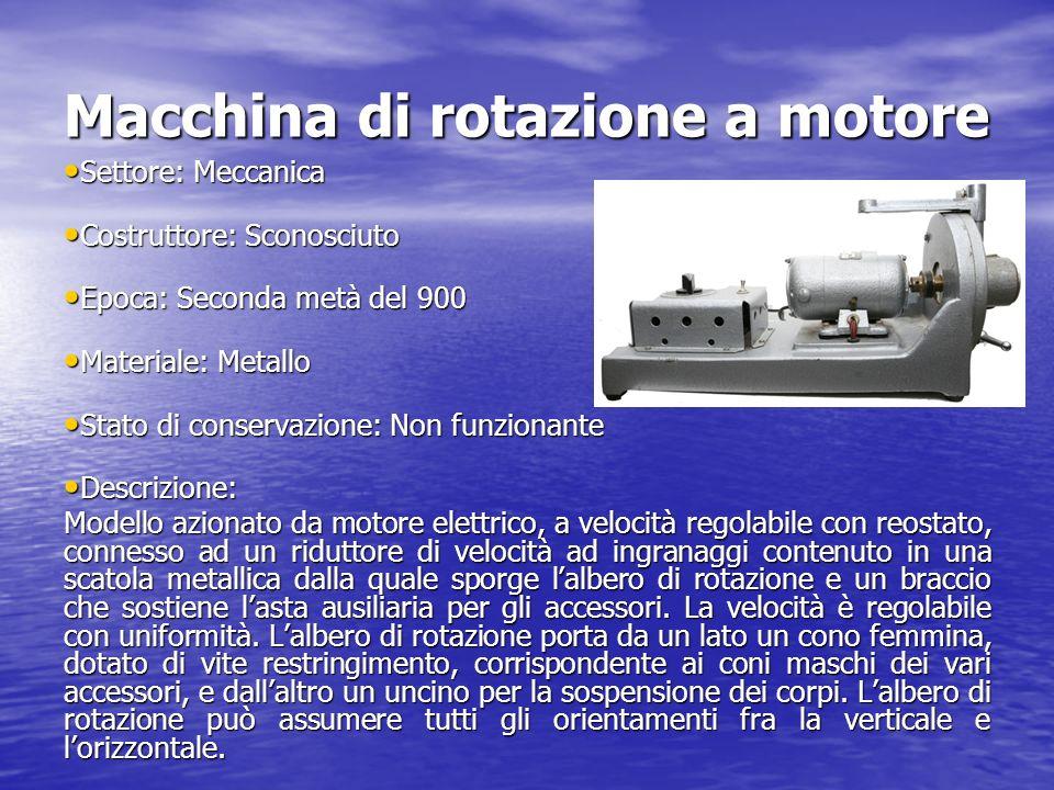 Macchina di rotazione a motore Settore: Meccanica Settore: Meccanica Costruttore: Sconosciuto Costruttore: Sconosciuto Epoca: Seconda metà del 900 Epo