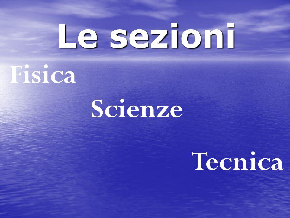 Le sezioni Fisica Scienze Tecnica