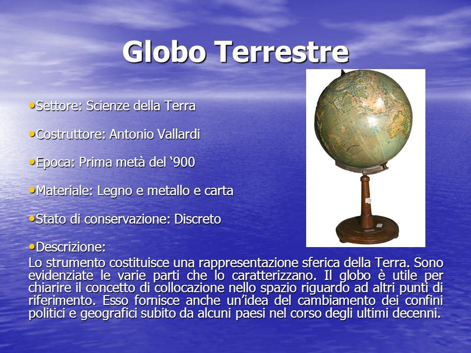 Globo Terrestre Settore: Scienze della Terra Settore: Scienze della Terra Costruttore: Antonio Vallardi Costruttore: Antonio Vallardi Epoca: Prima met
