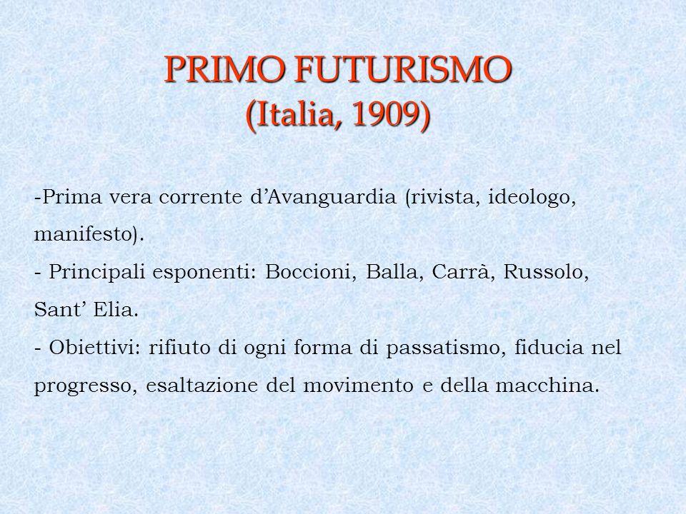 PRIMO FUTURISMO ( Italia, 1909) -Prima vera corrente dAvanguardia (rivista, ideologo, manifesto).