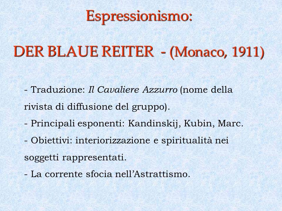 Espressionismo: DER BLAUE REITER - ( Monaco, 1911) - Traduzione: Il Cavaliere Azzurro (nome della rivista di diffusione del gruppo).