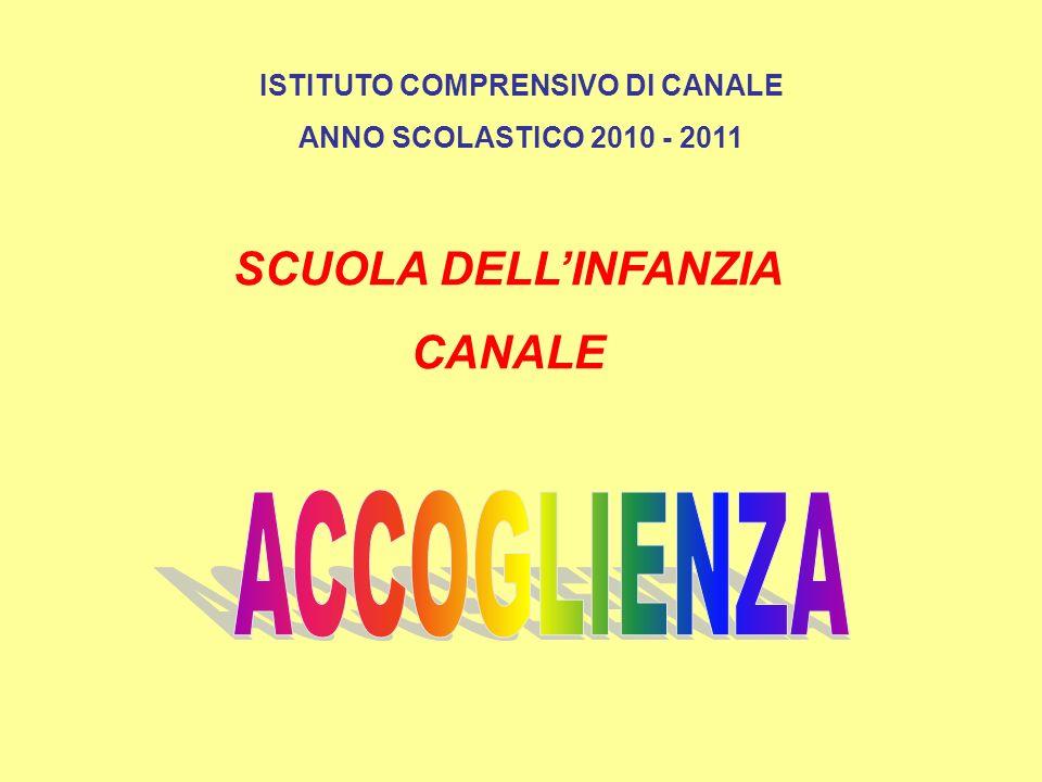 ISTITUTO COMPRENSIVO DI CANALE ANNO SCOLASTICO 2010 - 2011 SCUOLA DELLINFANZIA CANALE