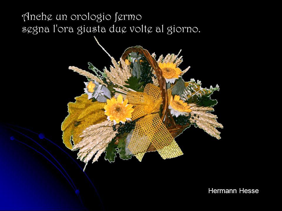 Amore è ogni moto della nostra anima in cui essa sente se stessa e percepisce la propria vita. Hermann Hesse