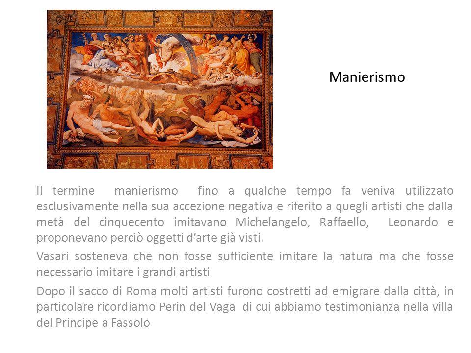 Manierismo Il termine manierismo fino a qualche tempo fa veniva utilizzato esclusivamente nella sua accezione negativa e riferito a quegli artisti che