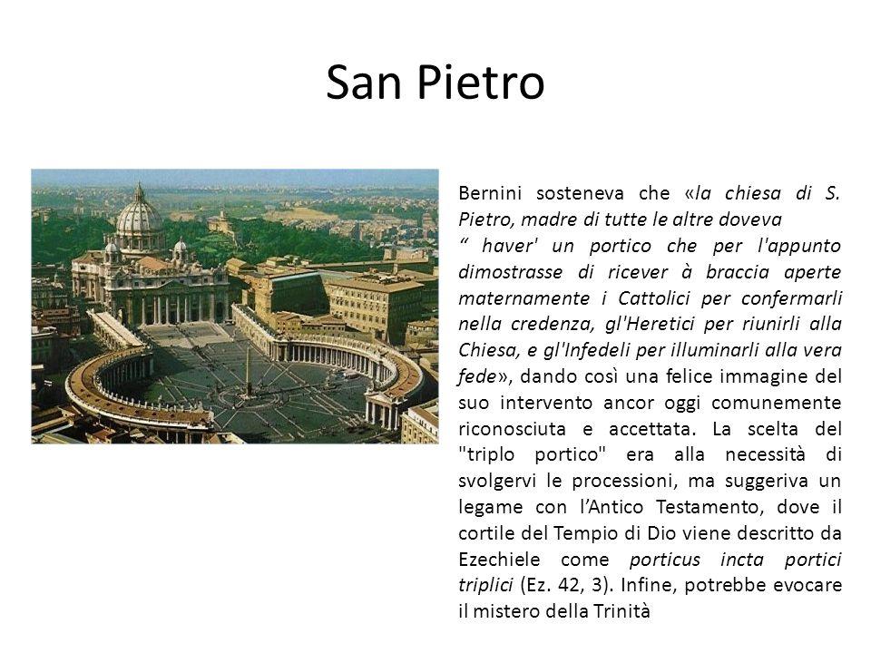 San Pietro Bernini sosteneva che «la chiesa di S. Pietro, madre di tutte le altre doveva haver' un portico che per l'appunto dimostrasse di ricever à