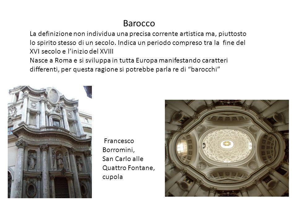 Barocco La definizione non individua una precisa corrente artistica ma, piuttosto lo spirito stesso di un secolo. Indica un periodo compreso tra la fi
