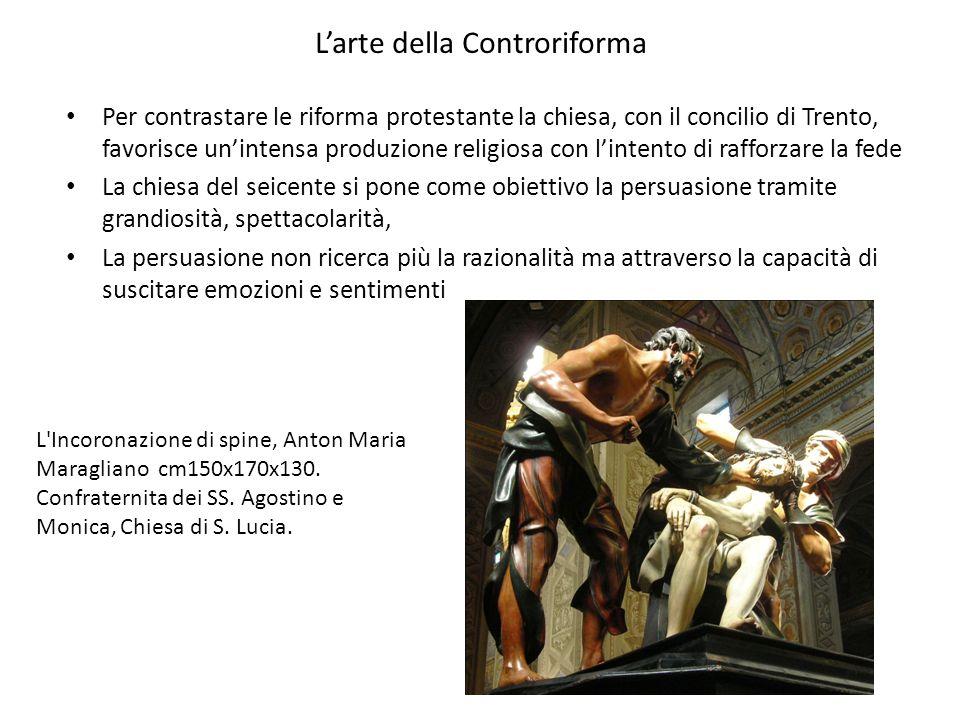 Larte della Controriforma Per contrastare le riforma protestante la chiesa, con il concilio di Trento, favorisce unintensa produzione religiosa con li