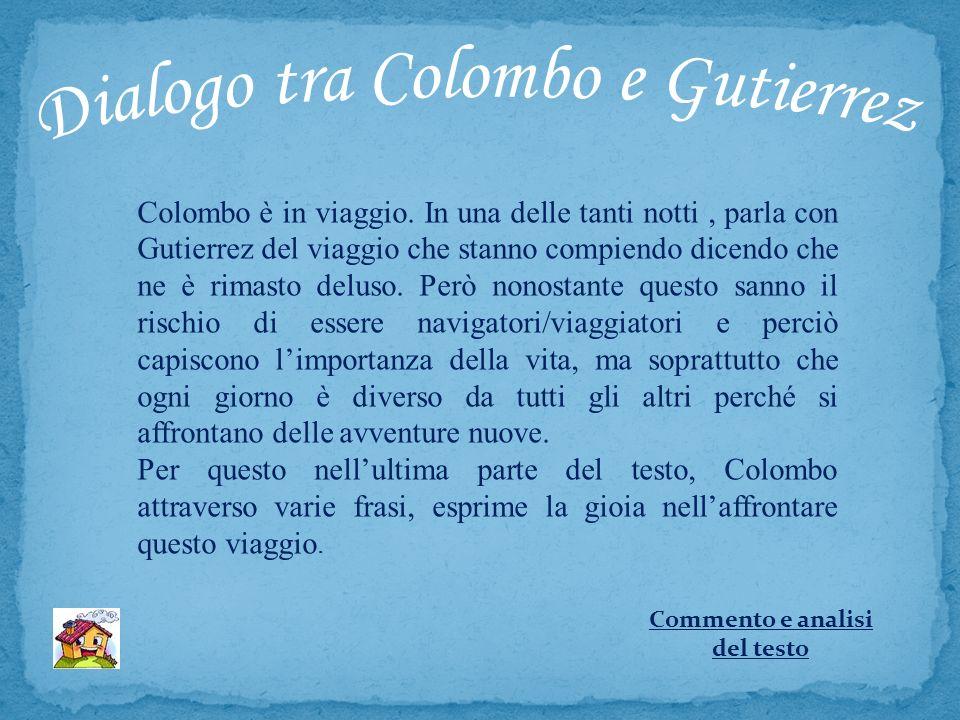 Colombo è in viaggio. In una delle tanti notti, parla con Gutierrez del viaggio che stanno compiendo dicendo che ne è rimasto deluso. Però nonostante