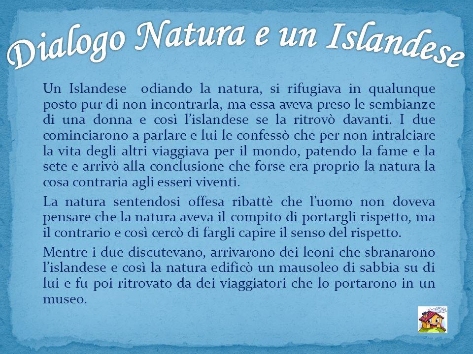 Un Islandese odiando la natura, si rifugiava in qualunque posto pur di non incontrarla, ma essa aveva preso le sembianze di una donna e così lislandes