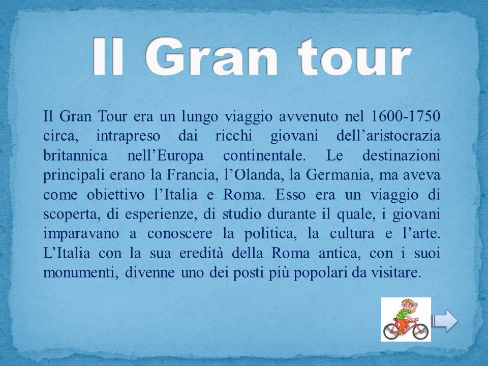 Il Gran Tour era un lungo viaggio avvenuto nel 1600-1750 circa, intrapreso dai ricchi giovani dellaristocrazia britannica nellEuropa continentale. Le