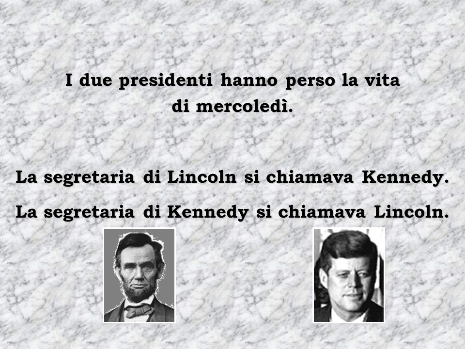 Le spose dei due presidenti hanno avuto i figli mentre abitavano nella Casa Bianca. I due presidenti Furono uccisi con uno sparo in testa.