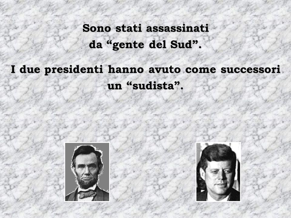 Sono stati assassinati da gente del Sud. I due presidenti hanno avuto come successori un sudista.