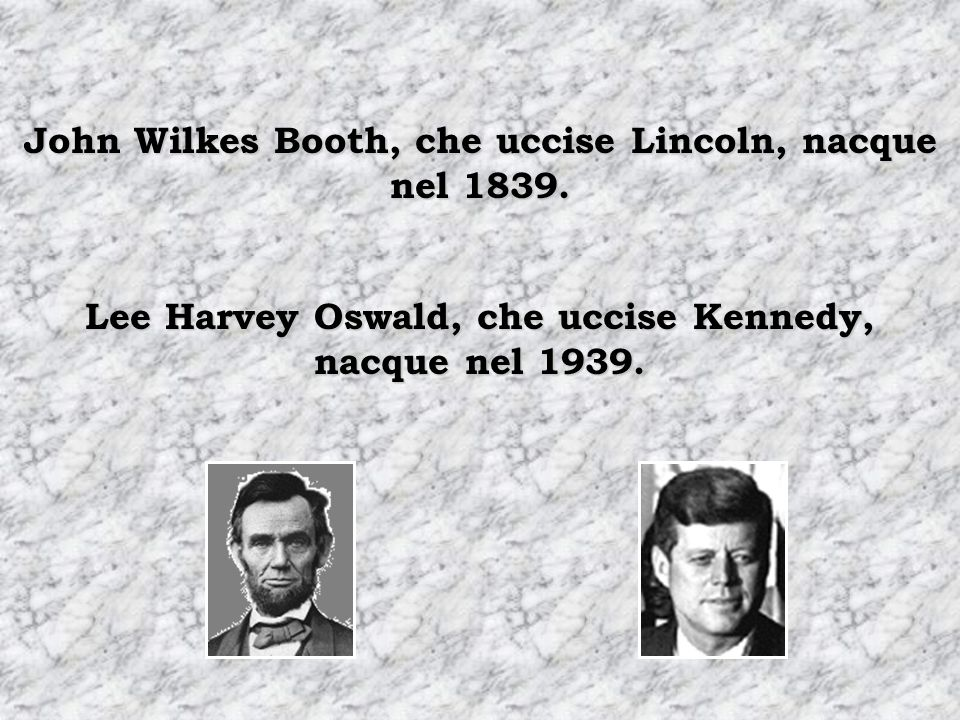 I nomi dei successori erano composti da 7 lettere, e i due si chiamavano Johnson. Andrew Johnson, che successe Lincoln, nacque nel 1808. Lyndon Johnso