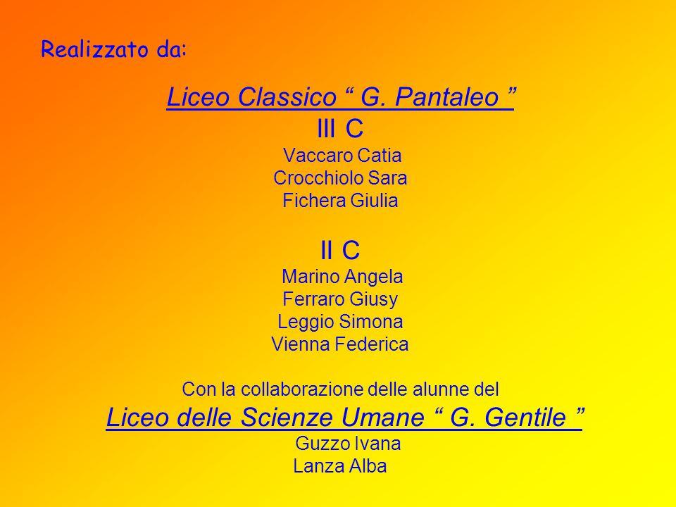 Realizzato da: Liceo Classico G. Pantaleo III C Vaccaro Catia Crocchiolo Sara Fichera Giulia II C Marino Angela Ferraro Giusy Leggio Simona Vienna Fed