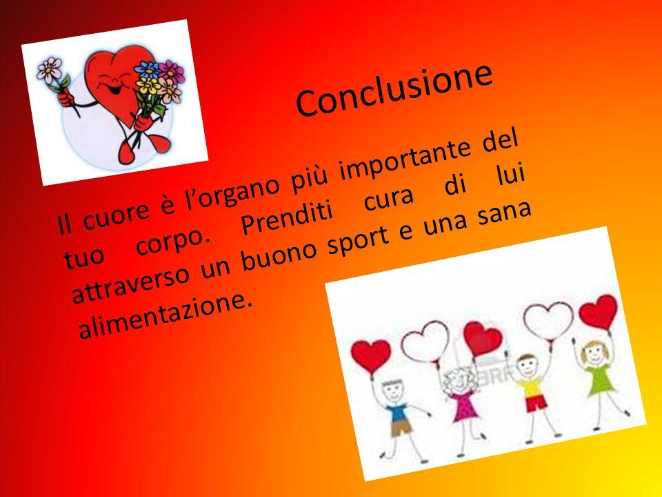 Conclusione Il cuore è lorgano più importante del tuo corpo. Prenditi cura di lui attraverso un buono sport e una sana alimentazione.