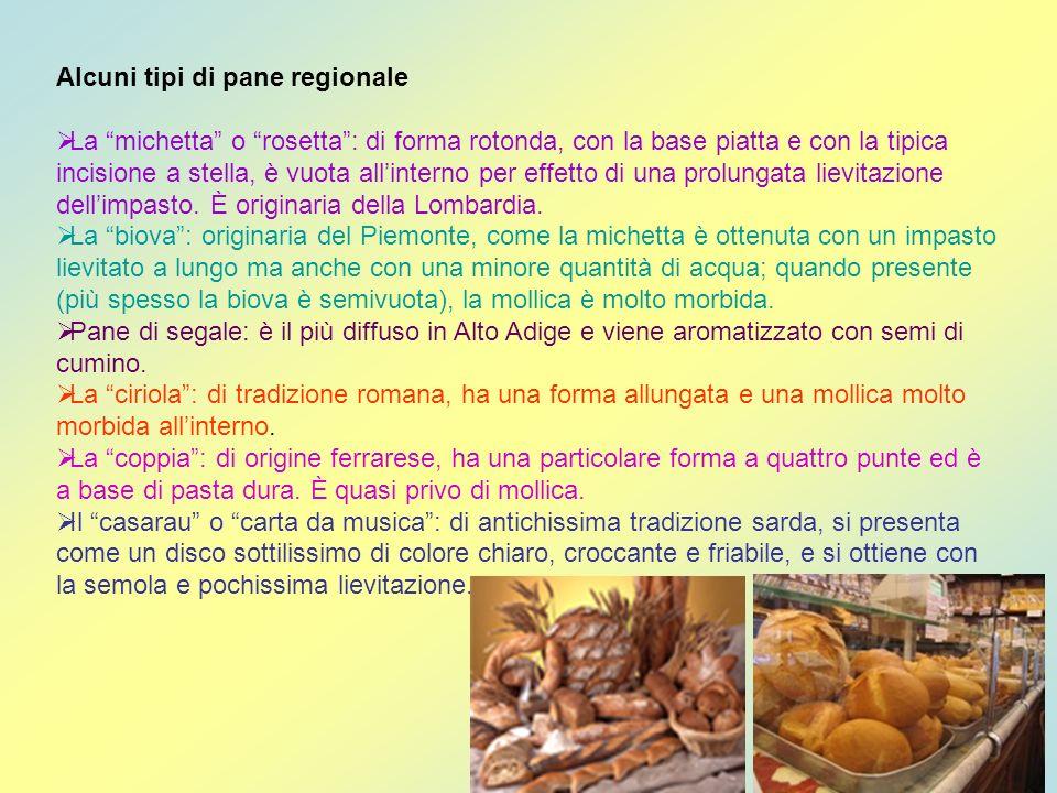Alcuni tipi di pane regionale La michetta o rosetta: di forma rotonda, con la base piatta e con la tipica incisione a stella, è vuota allinterno per e