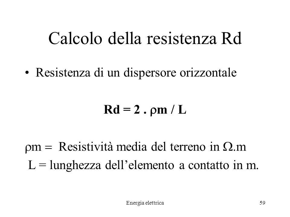 Energia elettrica59 Calcolo della resistenza Rd Resistenza di un dispersore orizzontale Rd = 2.