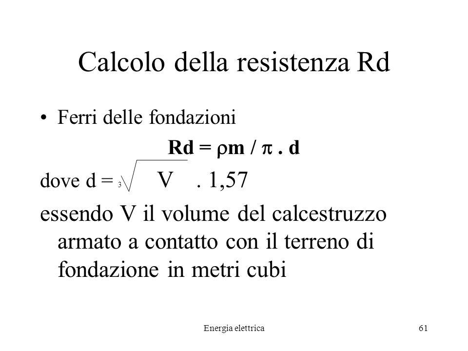 Energia elettrica61 Calcolo della resistenza Rd Ferri delle fondazioni Rd = m /.