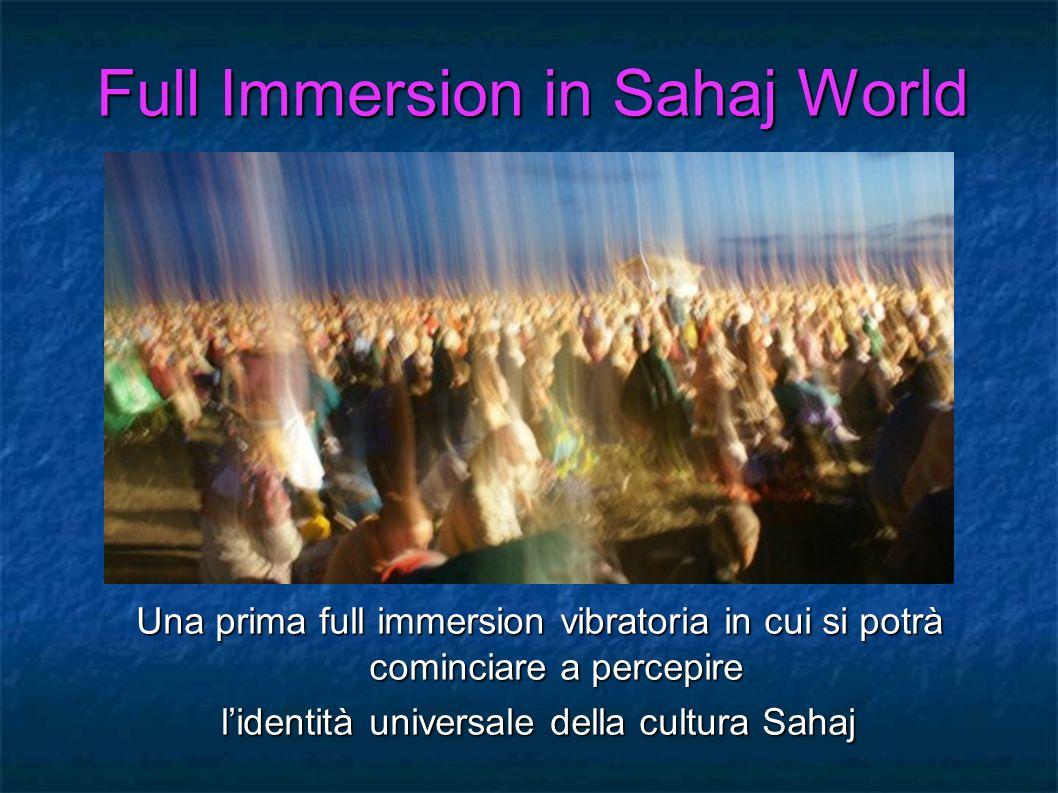 Full Immersion in Sahaj World Una prima full immersion vibratoria in cui si potrà cominciare a percepire lidentità universale della cultura Sahaj