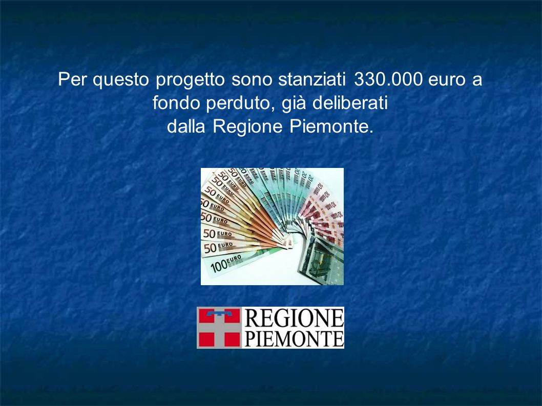 Per questo progetto sono stanziati 330.000 euro a fondo perduto, già deliberati dalla Regione Piemonte.