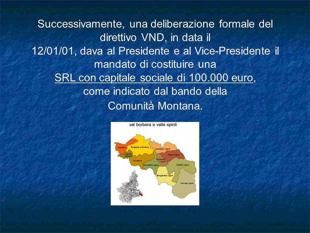 Successivamente, una deliberazione formale del direttivo VND, in data il 12/01/01, dava al Presidente e al Vice-Presidente il mandato di costituire un