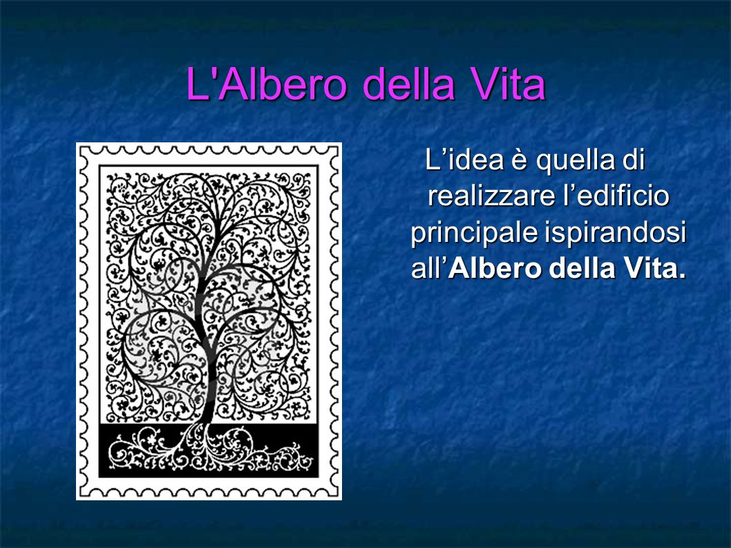 L'Albero della Vita Lidea è quella di realizzare ledificio principale ispirandosi allAlbero della Vita.