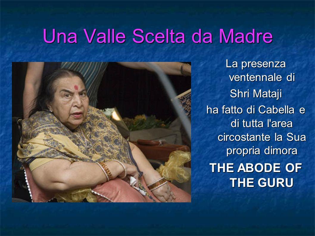 Una Valle Scelta da Madre La presenza ventennale di Shri Mataji ha fatto di Cabella e di tutta l'area circostante la Sua propria dimora THE ABODE OF T